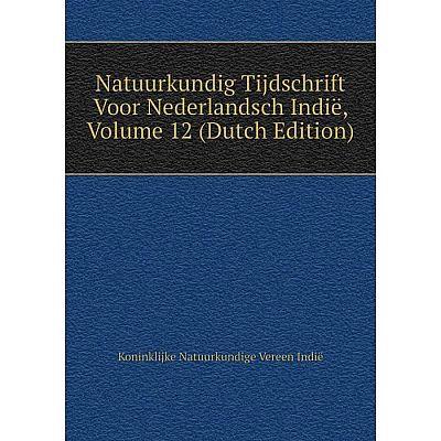 Книга Natuurkundig Tijdschrift Voor Nederlandsch Indië, Volume 12