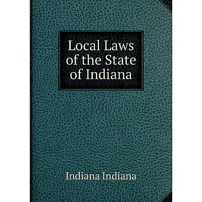 Книга Local Laws of the State of Indiana