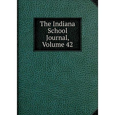 Книга The Indiana School Journal, Volume 42