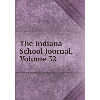Книга The Indiana School Journal, Volume 32