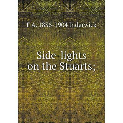 Книга Side-lights on the Stuarts;. F A. 1836-1904 Inderwick