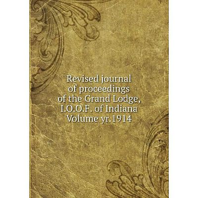 Книга Revised journal of proceedings of the Grand Lodge, I.O.O.F. of Indiana Volume yr.1914