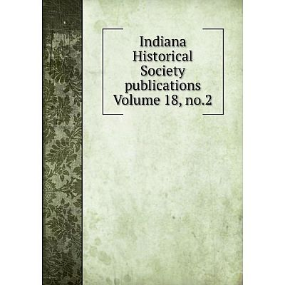 Книга Indiana Historical Society publications Volume 18, no.2