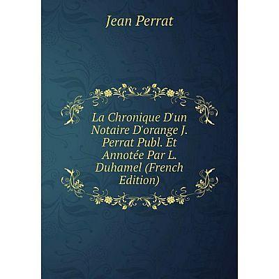 Книга La chronique D'un Notaire D'orange J. Perrat Publ. Et Annotée Par L. Duhamel