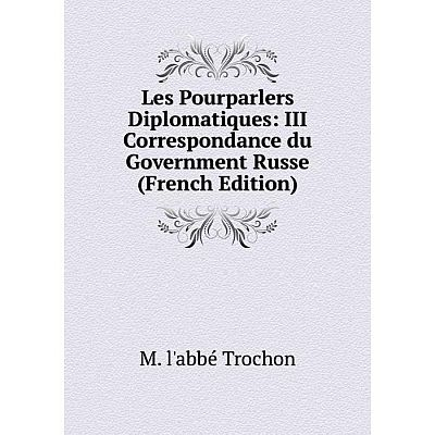 Книга Les Pourparlers Diplomatiques: III Correspondance du Government Russe