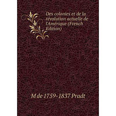 Книга Des colonies et de la révolution actuelle de l'Amérique (French Edition)