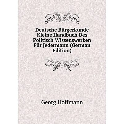 Книга Deutsche Bürgerkunde Kleine Handbuch Des Politisch Wissenswerken Für Jedermann (German Edition)