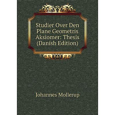 Книга Studier Over Den Plane Geometris Aksiomer: Thesis (Danish Edition)