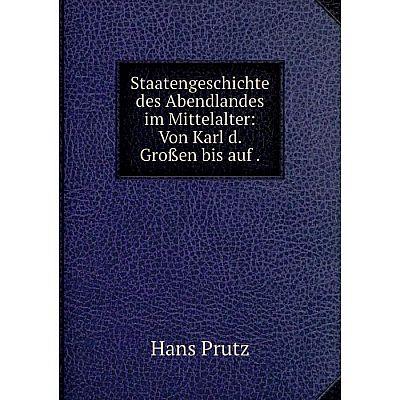Книга Staatengeschichte des Abendlandes im Mittelalter: Von Karl d. Großen bis auf