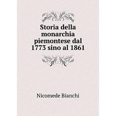 Книга Storia della monarchia piemontese dal 1773 sino al 1861