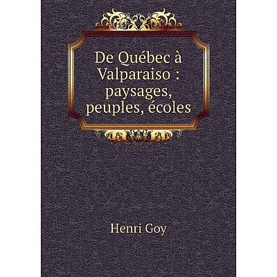 Книга De Québec à Valparaiso : paysages, peuples, écoles