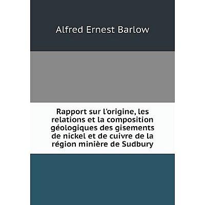 Книга Rapport sur l'origine, les relations et la composition géologiques des gisements de nickel et de cui