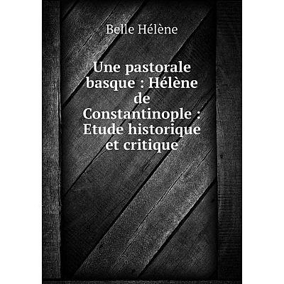 Книга Une pastorale basque: Hélène de Constantinople: Etude historique et critique