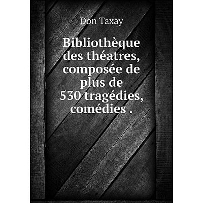 Книга Bibliothèque des théatres, composée de plus de 530 tragédies, comédies.