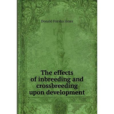 Книга The effects of inbreeding and crossbreeding upon development. Donald Forsha Jones