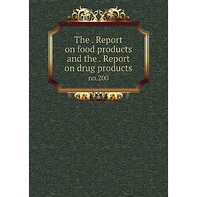 Книга The. Report on food products and the. Report on drug products no.200