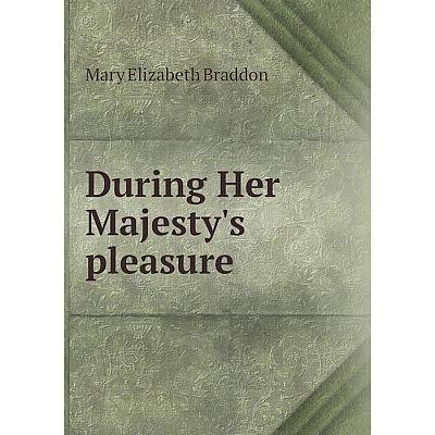 Книга During Her Majesty's pleasure