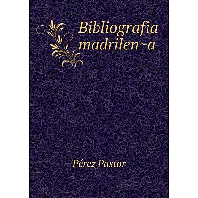 Книга Bibliografía madrileña