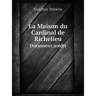 Книга La Maison du Cardinal de RichelieuDocument inédit