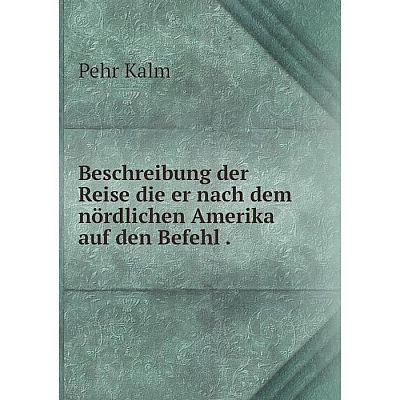Книга Beschreibung der Reise die er nach dem nördlichen Amerika auf den Befehl.