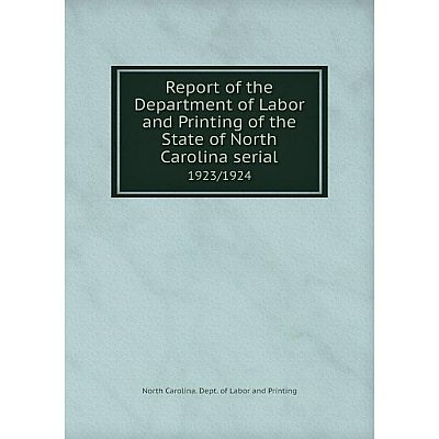 Книга Report of the Department of Labor and Printing of the State of North Carolina serial1923/1924. Nort