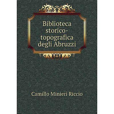 Книга Biblioteca storico-topografica degli Abruzzi
