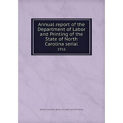 Книга Annual report of the Department of Labor and Printing of the State of North Carolina serial 1916