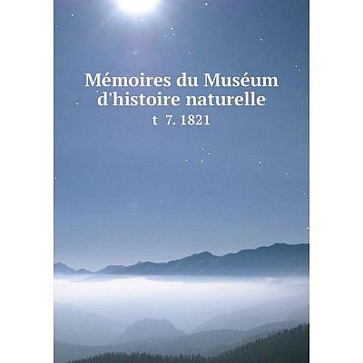 Книга Mémoires du Muséum d'histoire naturelle t 7 1821