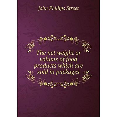 Книга The net weight or volume of food products which are sold in packages