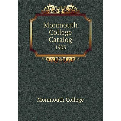 Книга Monmouth College Catalog 1903