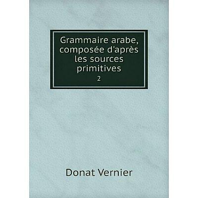 Книга Grammaire arabe, composée d'après les sources primitives2