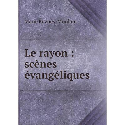 Книга Le rayon: scènes évangéliques