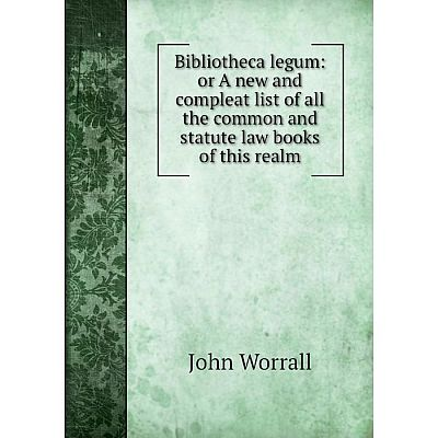 Книга Bibliotheca legum: or A new and compleat list of all the common and statute law books of this realm