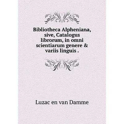 Книга Bibliotheca Alpheniana, sive, Catalogus librorum, in omni scientiarum genere & variis linguis.