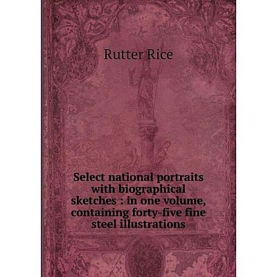 Книга Select national portraits with biographical sketches: in one volume, containing forty-five fine stee