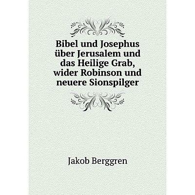 Книга Bibel und Josephus über Jerusalem und das Heilige Grab, wider Robinson und neuere Sionspilger