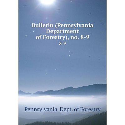 Книга Bulletin (Pennsylvania Department of Forestry), no. 8-9 8-9