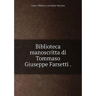 Книга Biblioteca manoscritta di Tommaso Giuseppe Farsetti.