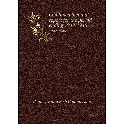 Книга Combined biennial report for the period ending 1942/1946 1942/1946