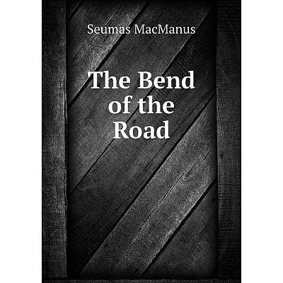 Книга The Bend of the Road. Seumas MacManus