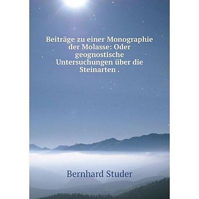 Книга Beiträge zu einer Monographie der Molasse: Oder geognostische Untersuchungen über die Steinarten.