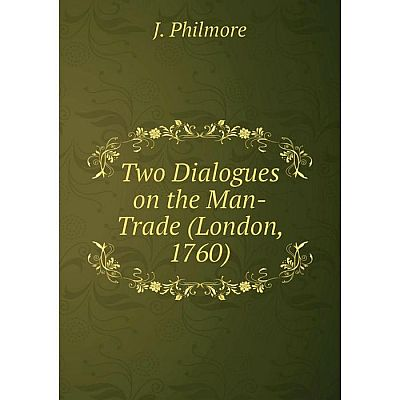 Книга Two Dialogues on the Man-Trade (London, 1760)