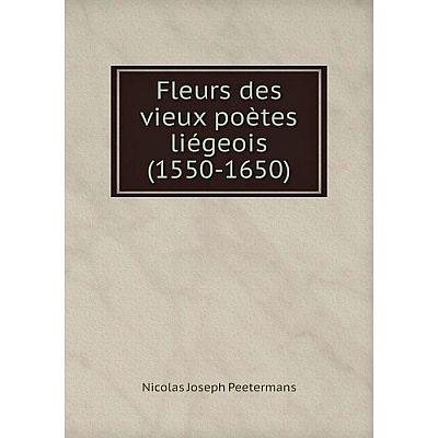 Книга Fleurs des vieux poètes liégeois (1550-1650)