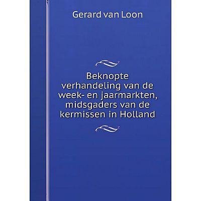 Книга Beknopte verhandeling van de week- en jaarmarkten, midsgaders van de kermissen in Holland
