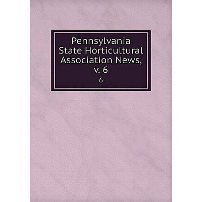 Книга Pennsylvania State Horticultural Association News. Volume 66