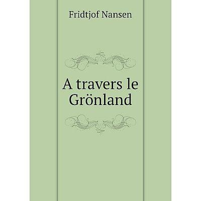 Книга A travers le Grönland