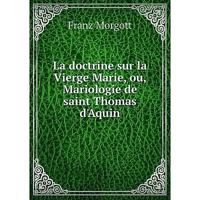 Книга La doctrine sur la Vierge Marie, ou, Mariologie de saint Thomas d'Aquin