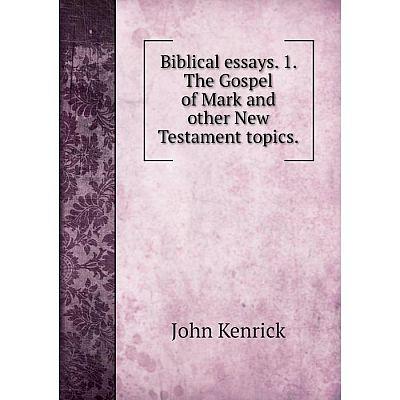 Книга Biblical essays. 1. The Gospel of Mark and other New Testament topics.