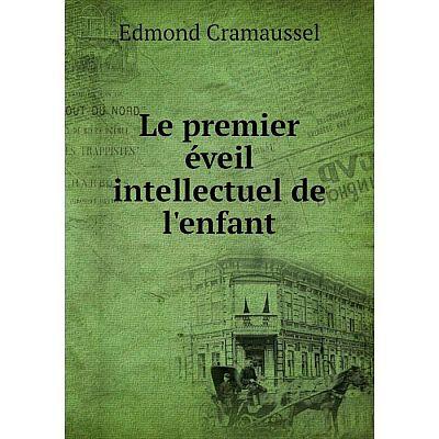 Книга Le premier éveil intellectuel de l'enfant