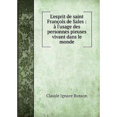 Книга L'esprit de saint François de Sales: à l'usage des personnes pieuses vivant dans le monde